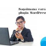 Cara Memilih Plugin WordPress yang tepat